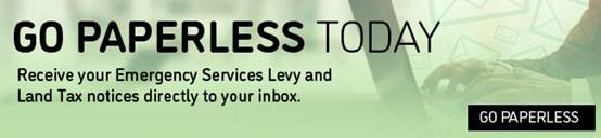 Go paperless today. receive your emergency services levy and land tax notices directly to your inbox